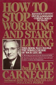 How to Stop Worrying and Start Living Time-Tested Methods for Conquering Worry